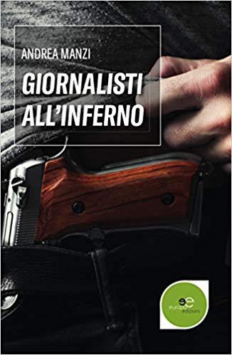 Giornalisti all'inferno, di Andrea Manzi. Uno sguardo trasparente sugli abissi dell'uomo